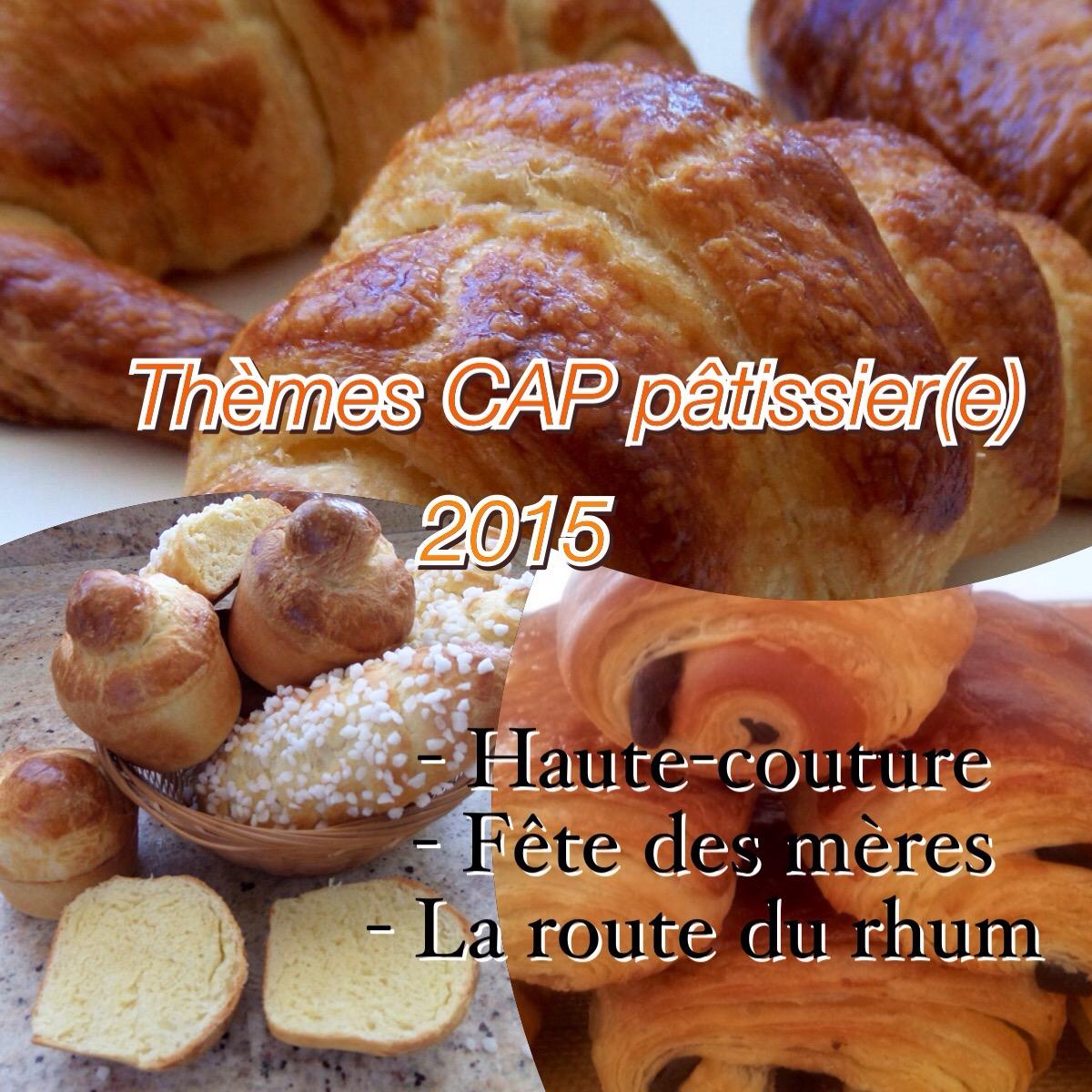 les trois thèmes CAP pâtissier(e) session 2015